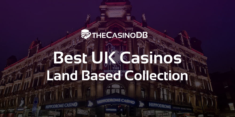 Best UK Casinos the Land Based Collection